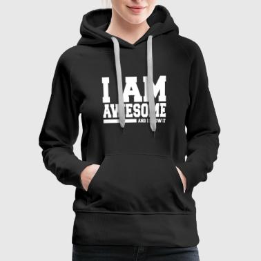 I AM AWESOME AND I KNOW IT - Women's Premium Hoodie