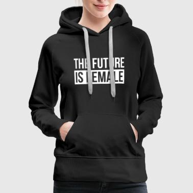 THE FUTURE IS FEMALE - Women's Premium Hoodie