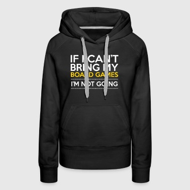 Board Gaming | If I Can't Bring My Board Games - Women's Premium Hoodie