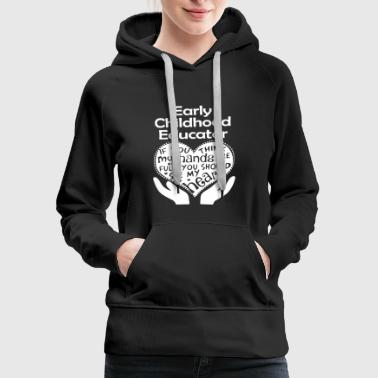Early Childhood Educator Shirt - Women's Premium Hoodie