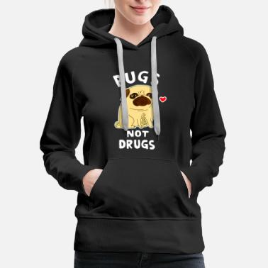 Security Pug shirt womens pugs Not Drugs Funny Shirt - Women's Premium Hoodie