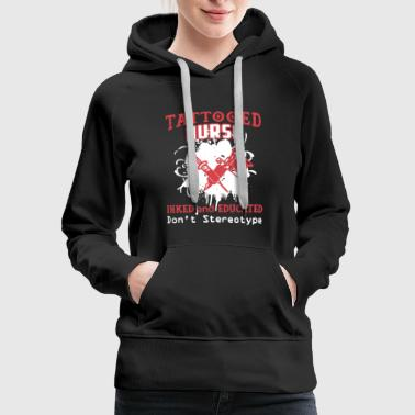 Tattooed Nurse Shirt - Women's Premium Hoodie