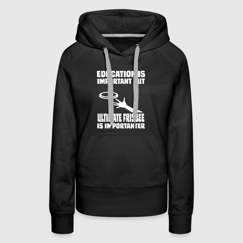 Ultimate Frisbee Is Importanter - Women's Premium Hoodie