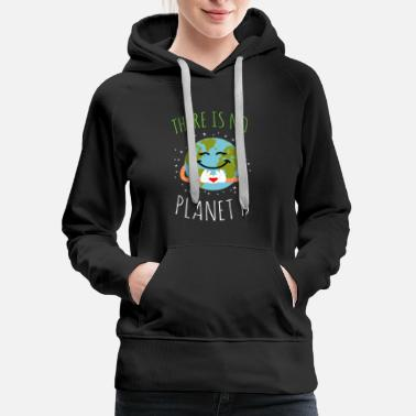 B Day There Is No Planet B - Earth Day - Women's Premium Hoodie