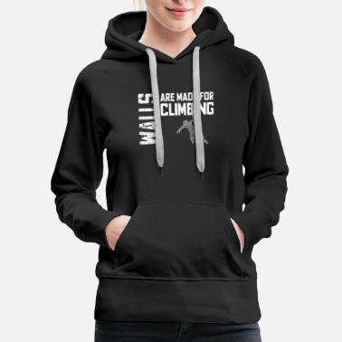 Climbing Wall Walls are made for climbing - Women's Premium Hoodie