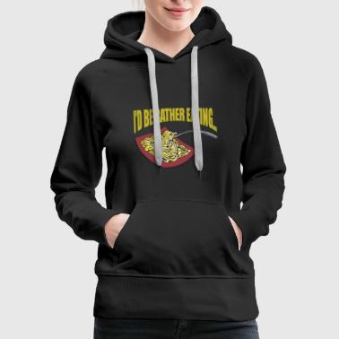 I'd be rather eating...Noodles - Women's Premium Hoodie