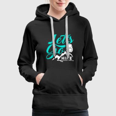 Let's Go Hike hiking lovers christmas gift - Women's Premium Hoodie