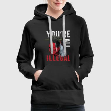 Indians- You're all illegal - Women's Premium Hoodie
