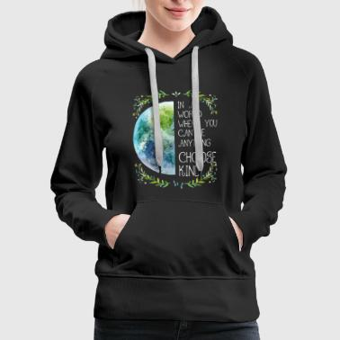 In a world where you can be anything choose kind - Women's Premium Hoodie