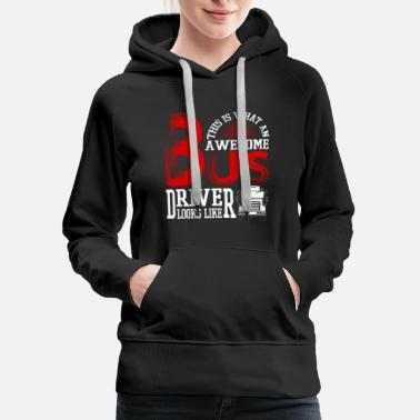 Awesome What An Awesome Bus Driver Look Like T Shirt - Women's Premium Hoodie