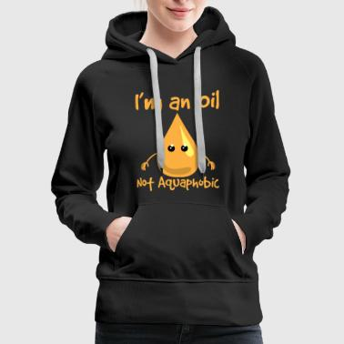 I'm An Oil - Not Aquaphobic Funny Science Tee - Women's Premium Hoodie