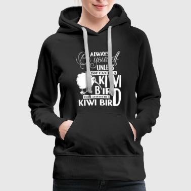 Kiwi You Can Be A Kiwi Bird T Shirt, Bird T Shirt - Women's Premium Hoodie