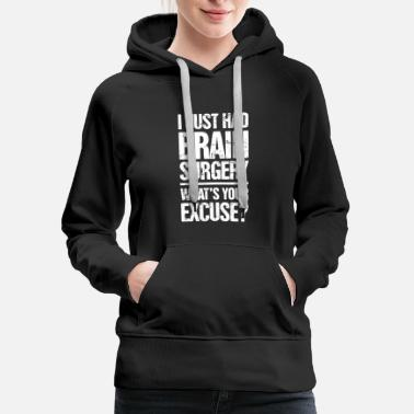 Surgery Brain Surgery - Funny Get Well Recovery Present - Women's Premium Hoodie