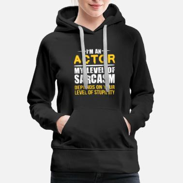 Actor Actor Gift Sarcastic Actor Saying Gift - Women's Premium Hoodie