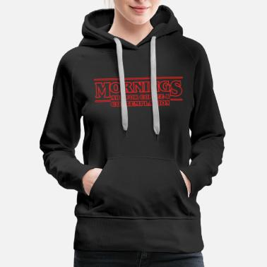 Stranger Things Stranger Things. Morning Are For Coffee... - Women's Premium Hoodie