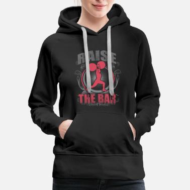 Crossfit Raise The Bar - Crossfit and Weightlifting - Women's Premium Hoodie
