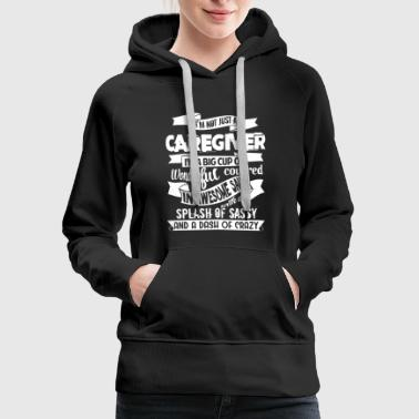 Caregiver I'm Not Just A Caregiver T Shirt - Women's Premium Hoodie