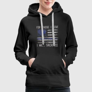 Police Heroes Police Memorial For Those I Love - Women's Premium Hoodie