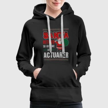 Santa Retired So I Became An Actuarer - Women's Premium Hoodie