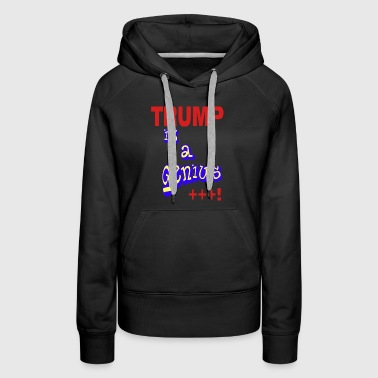 Trump is a genius 1 - Women's Premium Hoodie