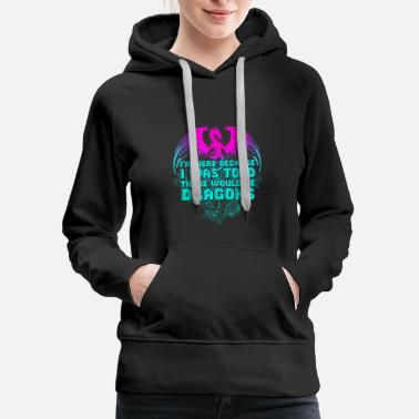 i was told there would be dragons mythical Shirt - Women's Premium Hoodie