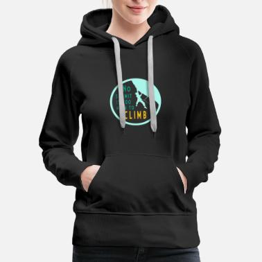 Summit No summit is too high to climb - Women's Premium Hoodie