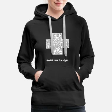 Health Care Is A Right Healthcare for Everyone - Women's Premium Hoodie