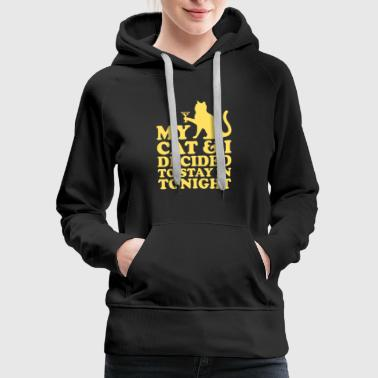 My Cat And I Decided To Stay In Tonight - Women's Premium Hoodie