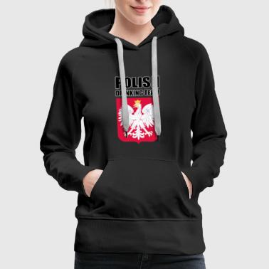 Polish Drinking Team Polska Drinking Team T-Shirts - Women's Premium Hoodie