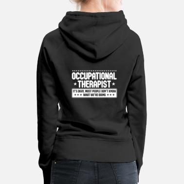 Occupation Occupational Therapist Occupational Therapy Gift - Women's Premium Hoodie