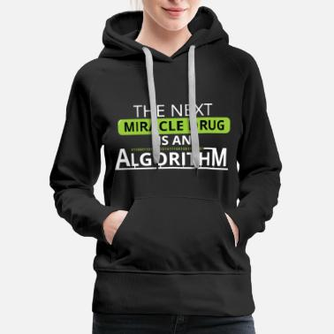 The next miracle drug is an algorithm - Women's Premium Hoodie