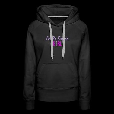 I Am An Empire Girl - Women's Premium Hoodie