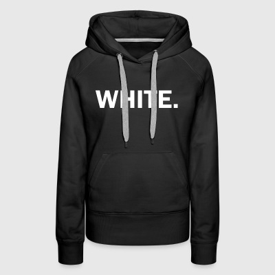 Just WHITE. - Women's Premium Hoodie