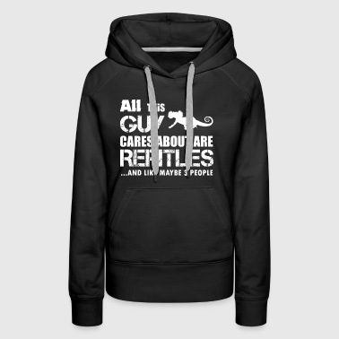 All This Guy Care About Are Reptiles - Women's Premium Hoodie