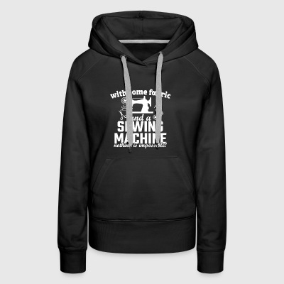 Sewing Machines Shirt - Women's Premium Hoodie
