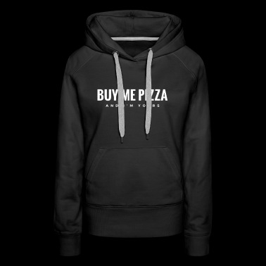 Buy me pizza gift money friendship - Women's Premium Hoodie