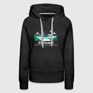 Colorado Come For The Snow Stay BC You're Stuck - Women's Premium Hoodie