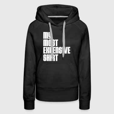 MOST EXPENSIVE ONE - Women's Premium Hoodie