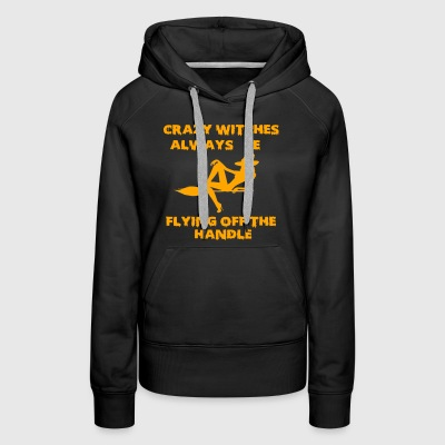 Crazy Witches Always Be Flying Off The Handle Funn - Women's Premium Hoodie