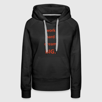 work hard dream big quote - Women's Premium Hoodie