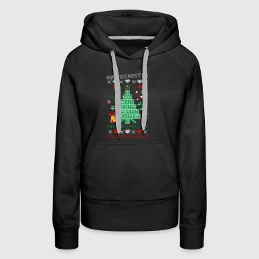 Oh Chemistry Funny Quote Christmas Holiday Pun - Women's Premium Hoodie