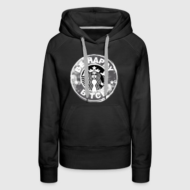 Starbucks logo: be happy B*TCH - Women's Premium Hoodie