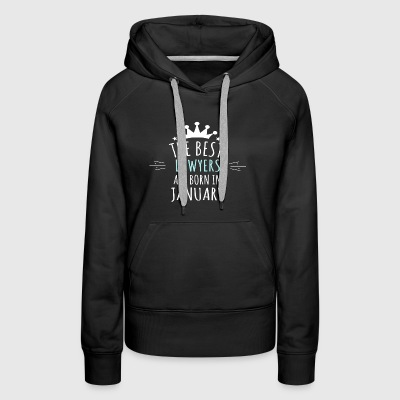 Best LAWYERS are born in january - Women's Premium Hoodie
