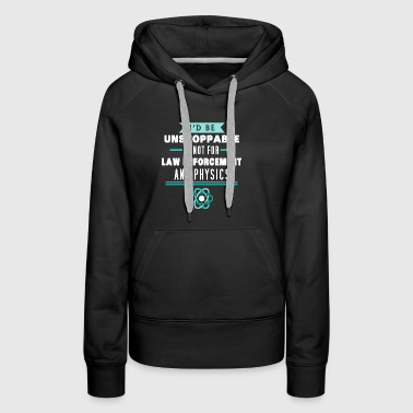 I'd be unstoppable if not for ...physics - Women's Premium Hoodie