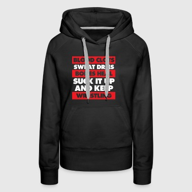 Blood Clots Bones Heal Keep Wrestling Workout - Women's Premium Hoodie