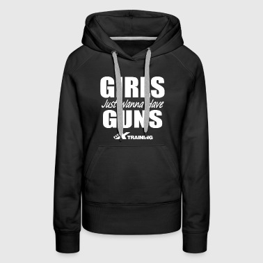Girls Just Wanna Have Guns color FITx - Women's Premium Hoodie
