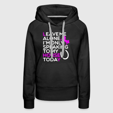 Funny Horse Quote for Horse Lovers Woman present - Women's Premium Hoodie