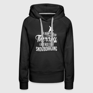 I just need to go snowboarding - Women's Premium Hoodie
