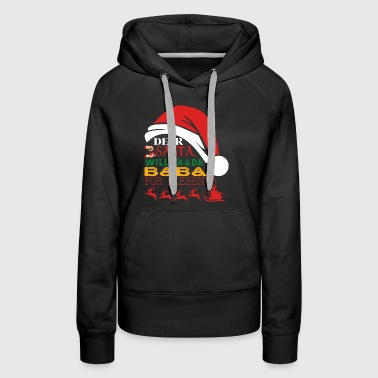 Dear Santa Will Trade Baba For Presents - Women's Premium Hoodie
