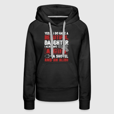 A Beautiful Daughter, A Gun, A Shovel And An Alibi - Women's Premium Hoodie